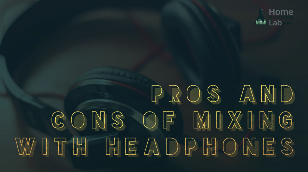 Pros and Cons of Mixing with Headphones