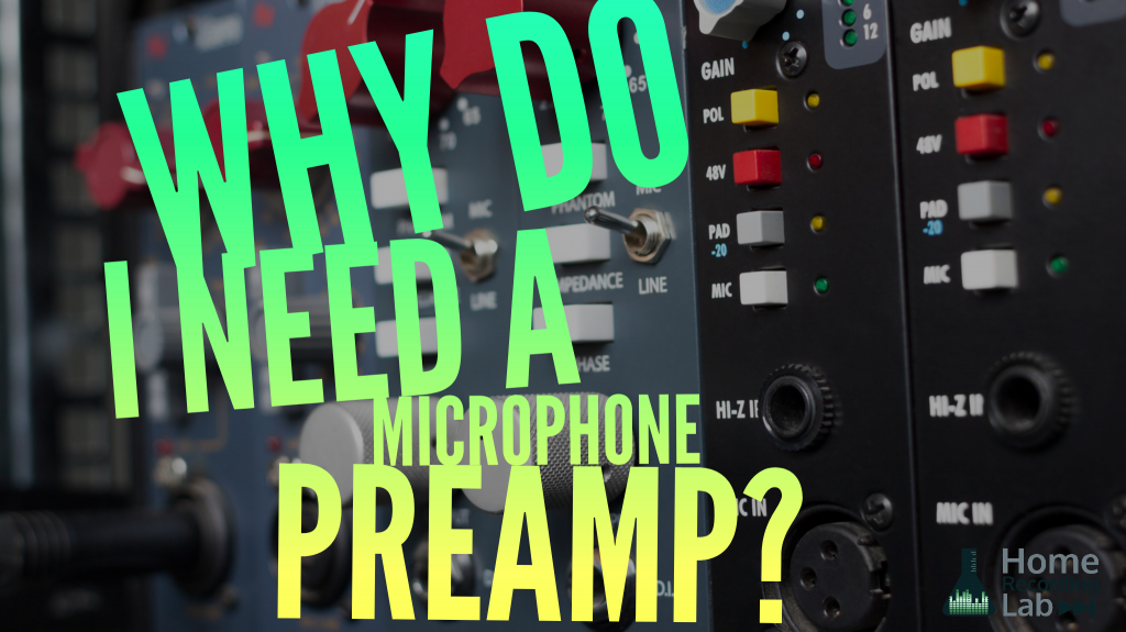Why do I Need a Microphone Preamp?